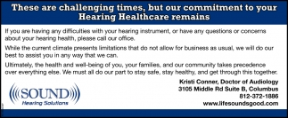 These Are Challenging Times, But Our Commitment To Your Hearing Healthcare Remains