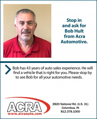 Stop In And Ask For Bob Hult From Acra Automotive.