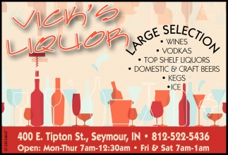 Large Selection Wines, Vodkas, Top Shelf Liquors.