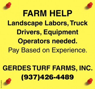 Farm Help Landscape Labors, Truck Drivers, Equipment Operators needed
