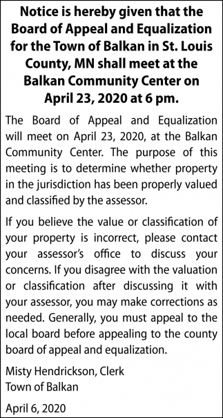 Notice Is Hereby Given That The Board Of Appeal And Equalization For The Town Of Balkan In St. Louis COunty, MN Shall Meet At The Balkan Community Center On April 23, 2020 At 6 PM