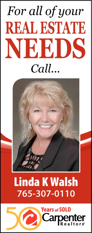 For All of Your Real Estate Needs Call... Linda K. Walsh