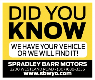 Did You Know We Have Your Vehicle or We Will Find it!