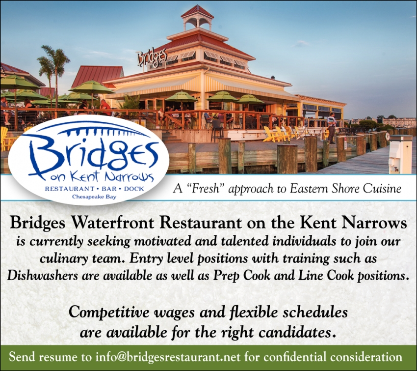 Bridges Waterfront Restaurant On The Kent Narrows Is Currently Seeking Talented Individuals To Join Our Culinary Team