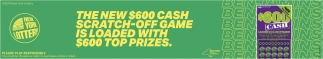 The New $600 Cash Scratch-Off Game is Loaded with $600 Top Prizes