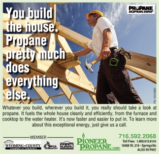 You Build The House. Propane Pretty Mush Does Everything Else